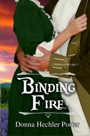 Binding Fire - Children of the Light, #3 ebook by Donna Hechler Porter