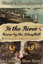 To the River - Rescue by the Schuylkill eBook par Monica Shaughnessy
