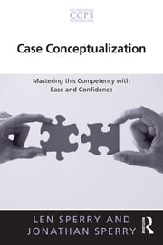 Case Conceptualization - Mastering this Competency with Ease and Confidence ebook by Len Sperry,Jonathan Sperry
