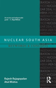 Nuclear South Asia - Keywords and Concepts ebook by Rajesh Rajagopalan,Atul Mishra