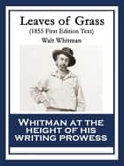 Leaves of Grass - 1855 First Edition Text ebook by Walt Whitman