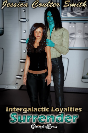 2nd Edition: Surrender (Intergalactic Loyalties 3) ebook by Jessica Coulter Smith