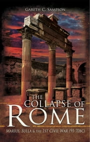 The Collapse of Rome - Marius, Sulla and the First Civil War ebook by Gareth C. Sampson