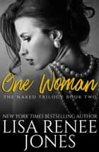One Woman - Naked Trilogy, #2 電子書 by Lisa Renee Jones