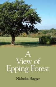 A View of Epping Forest ebook by Nicholas Hagger