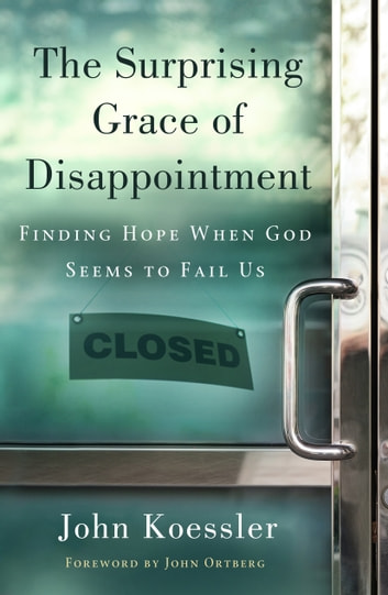 The Surprising Grace of Disappointment ebook by John M. Koessler