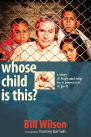 Whose Child Is This? - A Story of Hope and Help for a Generation At Peril ebook by Bill Wilson,Tommy Barnett