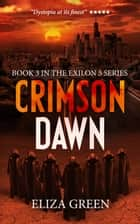 Crimson Dawn - Book 3, Exilon 5 Series ebook by Eliza Green