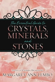 The Essential Guide to Crystals, Minerals and Stones ebook by Margaret Ann Lembo