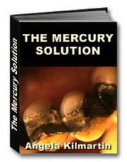The Mercury Fillings Compilation: The Mercury Solution ebook by Angela Kilmartin