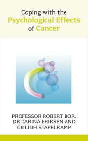 Coping with the Psychological Effects of Cancer ebook by Robert Bor,Carina Eriksen