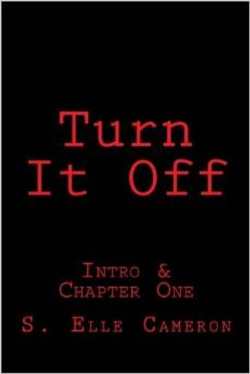Turn It Off - Intro & Chapter One ebook by S. Elle Cameron