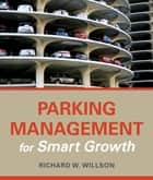 Parking Management for Smart Growth ebook by Richard W. Willson