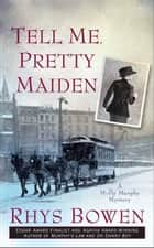 Tell Me, Pretty Maiden ebook by Rhys Bowen