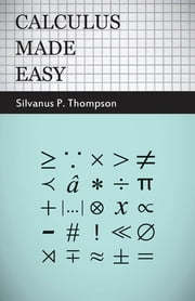 Calculus Made Easy ebook by Silvanus P. Thompson