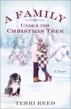 A Family Under the Christmas Tree ebook by Terri Reed