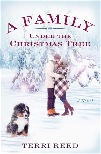 A Family Under the Christmas Tree - A Novel eBook by Terri Reed