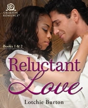 Reluctant Love - Books 1 & 2 ebook by Lotchie Burton