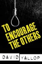 To Encourage the Others ebook by David Yallop