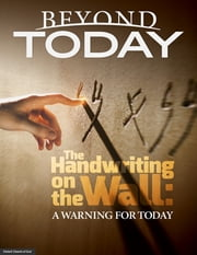 Beyond Today -- The Handwriting on the Wall: A Warning for Today ebook by United Church of God