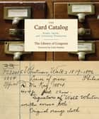 The Card Catalog - Books, Cards, and Literary Treasures ebook by Carla Hayden, Library of Congress