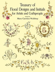 Treasury of Floral Designs and Initials for Artists and Craftspeople ebook by Mary Carolyn Waldrep