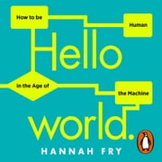 Hello World - How to be Human in the Age of the Machine audiobook by Hannah Fry
