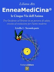 Enneamedicina - Le 5 vie dell'Anima - Primo livello, parte seconda ebook by Liliana Atz