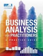 Business Analysis for Practitioners - A Practice Guide ebook by Project Management Institute