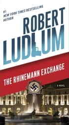 The Rhinemann Exchange - A Novel eBook by Robert Ludlum