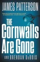 The Cornwalls Are Gone ebook by James Patterson, Brendan DuBois