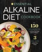 The Essential Alkaline Diet Cookbook: 150 Alkaline Recipes to Bring Your Body Back to Balance ebook by Rockridge Press