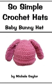 So Simple Crochet Hats: Baby Bunny Hat ebook by Poochie Baby