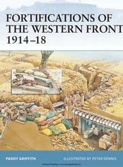 Fortifications of the Western Front 1914-18 ebook by Paddy Griffith,Peter Dennis