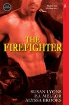 The Firefighter ebook by Susan Lyons, P.J. Mellor, Alyssa Brooks