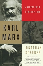 Karl Marx: A Nineteenth-Century Life ebook by Jonathan Sperber