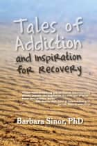 Tales of Addiction and Inspiration for Recovery: Twenty True Stories from the Soul ebook by Barbara Sinor,Cardwell C. Nuckols