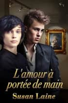 L'amour à portée de main ebook by Susan Laine, J.N.