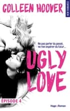 Ugly Love Episode 4 ebook by Colleen Hoover