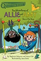 Stars of the Show - The Adventures of Allie and Amy 3 ebook by Stephanie Calmenson, Joanna Cole, James Burks