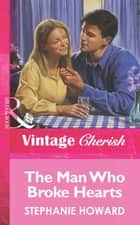 The Man Who Broke Hearts (Mills & Boon Vintage Cherish) ebook by Stephanie Howard