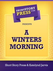 A Winters Morning ebook by Short Story Press