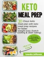 Keto Meal Prep Cookbook - The Complete Ketogenic Diet Meal Prep Guide for Beginners: 30 days Keto Meal Plan with Keto Meal Prep Recipes for Faster Weight Loss (Batch Cooking & Clean Eating) eBook by Lourdes Jefferson