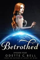 Betrothed Episode Four ebook by Odette C. Bell