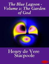 The Blue Lagoon - Volume 2: The Garden of God ebook by Henry de Vere Stacpoole