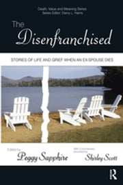 The Disenfranchised - Stories of Life and Grief When an Ex-Spouse Dies ebook by Peggy Sapphire,Shirley Scott