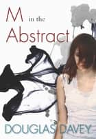 M in the Abstract ebook by Douglas Davey