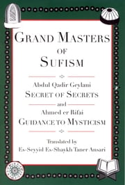 Grand Masters of Sufism, Abdul Qadir Geylani and Ahmed er Rifai (Annotated) - Secret of Secrets and Guidance to Mysticism ebook by Es-Seyyid Es-Shaykh Taner Ansari,Muzeyyen Ansari,David Sander Ph.D.,Elizabeth Muzeyyen Brown,Melinda Krokus M.Div.