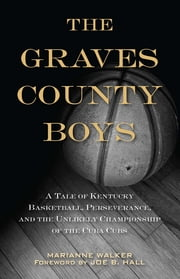 The Graves County Boys - A Tale of Kentucky Basketball, Perseverance, and the Unlikely Championship of the Cuba Cubs ebook by Marianne Walker,Joe B. Hall