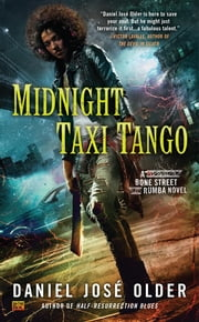 Midnight Taxi Tango - A Bone Street Rumba Novel ebook by Daniel José Older